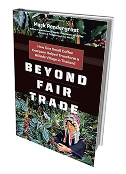 Beyond Fair Trade: How One Small Coffee Company Helped Transform a Hillside Village in Thailand by Mark Pendergrast, Greystone Books, 270 pages. $18.95.