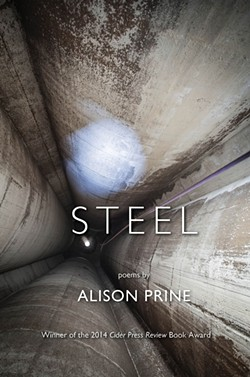 Steel by Alison Prine, Cider Press Review, 90 - pages. $17.95.