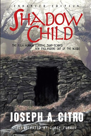 Shadow Child by Joseph A. Citro, Macabre Ink, 428 pages. $19.99. - COURTESY