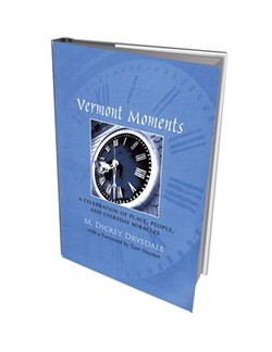 Vermont Moments: A Celebration of Place, People, and Everyday Miracles by M. Dickey - Drysdale, self-published, 180 pages. $16.