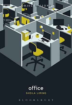 Office by Sheila Liming, Bloomsbury Academic, 152 pages. $14.95. - COURTESY