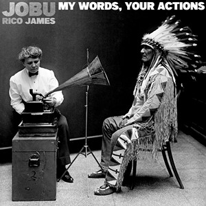 Jobu & Rico James, My Words, Your Actions - COURTESY
