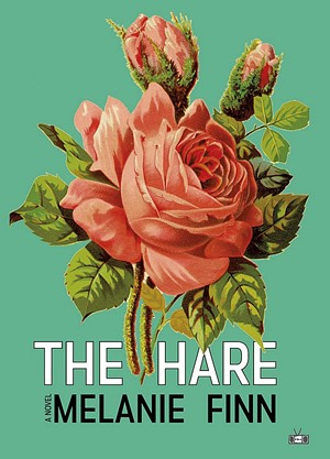 The Hare by Melanie Finn, Two Dollar Radio, 320 pages. $16.99. - COURTESY