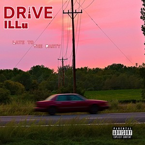 Drive & ILLu, Late to the Party - COURTESY