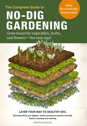 The Complete Guide to No-Dig Gardening by Charlie Nardozzi - COURTESY OF CHARLIE NARDOZZI