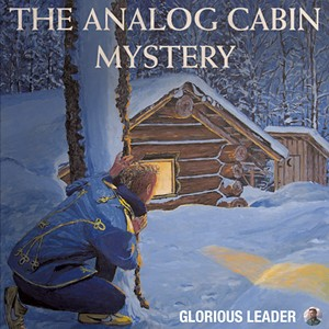 Glorious Leader, Glorious Leader & the Analog Cabin Mystery - COURTESY