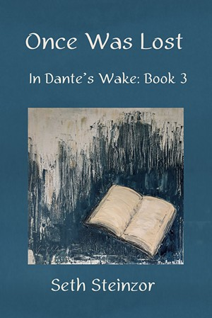 Once Was Lost: In Dante's Wake: Book 3 by Seth Steinzor, Fomite Press, 226 pages. $15. - COURTESY