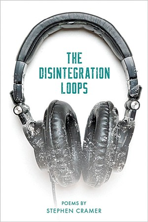 The Disintegration Loops by Stephen Cramer, Serving House Books, 104 pages. $15.95. - COURTESY