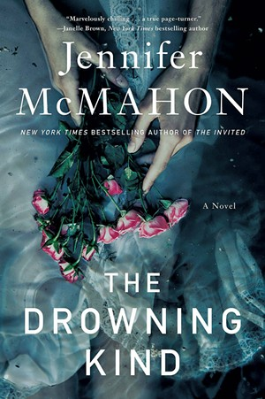 The Drowning Kind by Jennifer McMahon, Gallery/Scout Press, 336 pages. $27. - COURTESY