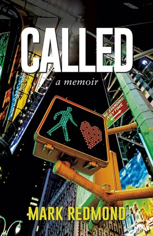 Called: A Memoir, Mark Redmond, Onion River Press, 298 pages. $16.99. - COURTESY
