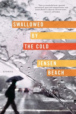Swallowed by the Cold: Stories by Jensen Beach, Graywolf Press, 176 pages. $16.