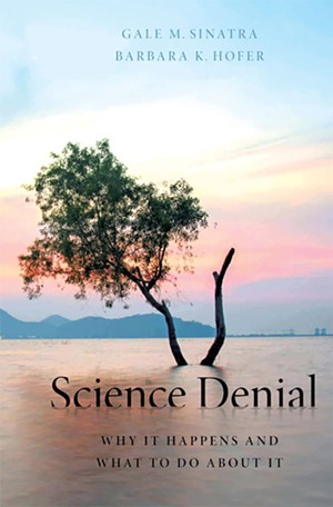 Science Denial: Why It Happens and What to Do About It, by Gale Sinatra and Barbara Hofer, Oxford University Press, 208 pages. $35. - COURTESY