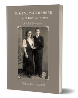 The General's Barber and the Seamstress: A Polish Love Story by Tereska J. Buko, with illustrations by Lerna, Red Barn Books, 294 pages. $18.95.