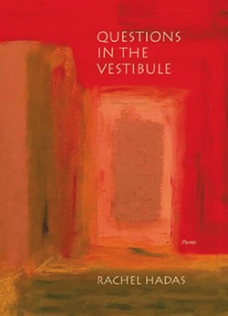 Questions in the Vestibule by Rachel Hadas, TriQuarterly Books (Northwestern University Press), 107 pages. $16.95.