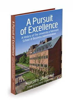A Pursuit of Excellence: A History of the University of Vermont School of Business Administration by Malcolm Severance. Self-published, 318 pages.