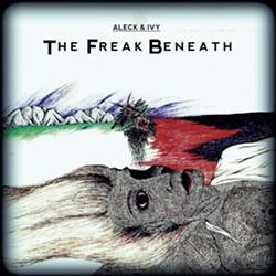 Aleck & Ivy, The Freak Beneath