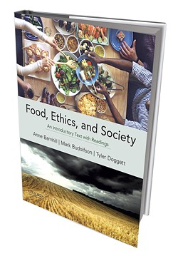Food, Ethics, and Society: An Introductory Text With Readings by Anne Barnhill, Mark Budolfson and Tyler Doggett, Oxford University Press, 672 pages. $59.95.