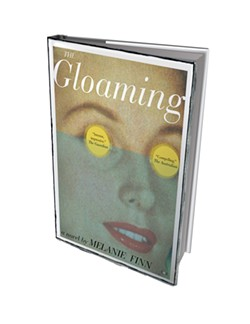 The Gloaming by Melanie Finn, Two Dollar Radio, 318 pages. $16.99.
