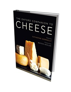 The Oxford Companion to Cheese edited by Catherine Donnelly with a foreword by Mateo Kehler, Oxford Companions, 888 pages. $65.