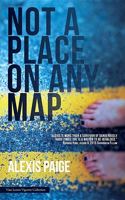 Not a Place on Any Map by Alexis Paige, Vine Leaves Press, 88 pages. $9.99.