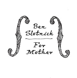 Ben Slotnick, For Mother