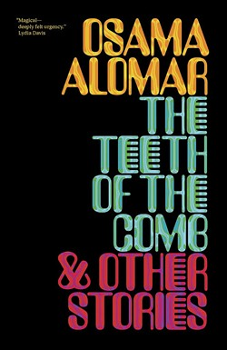 The Teeth of the Comb & Other Stories by Osama Alomar, translation by Osama Alomar and C.J. Collins, New Directions Publishing, 96 pages. $13.95.