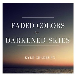 Kyle Chadburn, Faded Colors in Darkened Skies