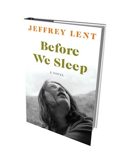 Before We Sleep by Jeffrey Lent, Bloomsbury USA, 400 pages. $28.