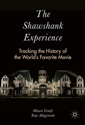 The Shawshank Experience: Tracking the History of the World's Favorite Movie by Maura Grady and Tony Magistrale, Palgrave Macmillan, 235 pages. $29.95 paperback/$99.99 hardcover.
