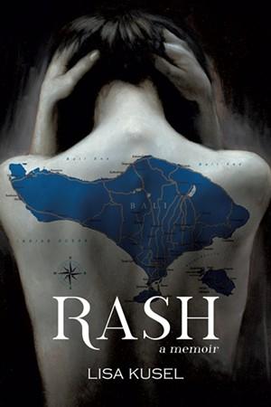 Rash: A Memoir by Lisa Kusel, WiDo Publishing, 290 pages. $16.95.