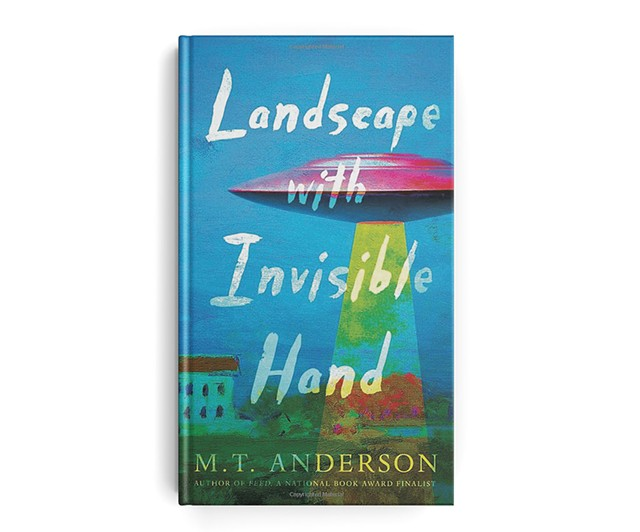 Landscape With Invisible Hand by M.T. Anderson, Candlewick Press, 160 pages. $16.99.