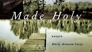 Quick Lit Review: 'Made Holy,' Essays by Emily Casey