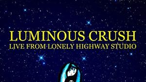 Luminous Crush, 'Live From Lonely Highway Studio'
