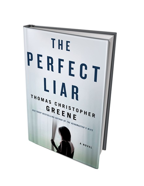 The Perfect Liar by Thomas Christopher Greene, St. Martin's Press, 288 pages. $26.99