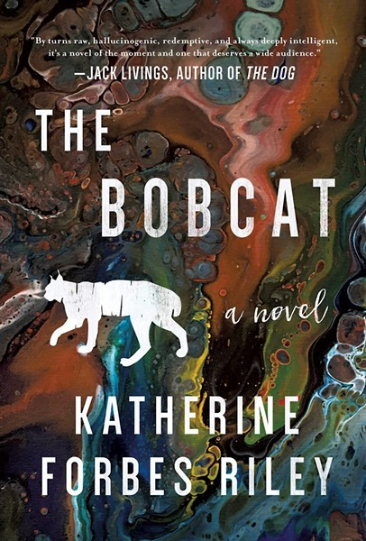 The Bobcat by Katherine Forbes Riley, Arcade Publishing, 212 pages. $22.99.