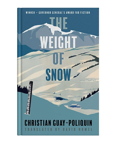 The Weight of Snow by Christian Guay-Poliquin, translated by David Homel, Talonbooks, 240 pages. $16.95.