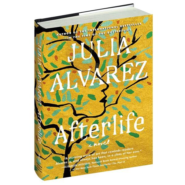 Afterlife by Julia Alvarez, Algonquin Books, 272 pages. $25.95 hardcover; $12.99 ebook.