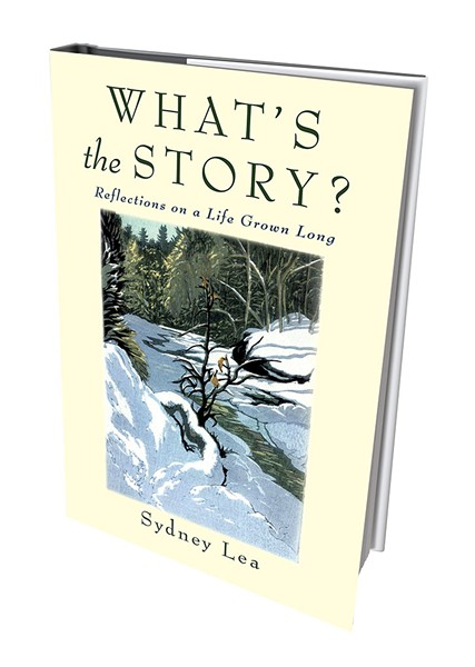 What's the Story? Short Takes on a Life Grown Long by Sydney Lea, Green Writers Press, 182 pages. $19.95
