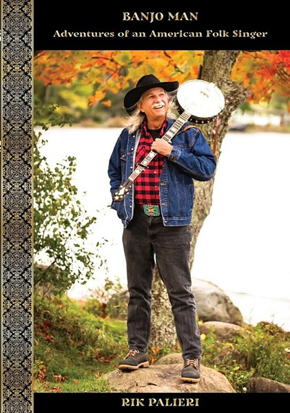 Banjo Man: Adventures of an American Folk Singer by Rik Palieri, self-published, 530 pages. $26.95. - COURTESY