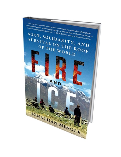 Fire and Ice: Soot, Solidarity, and Survival on the Roof of the World by Jonathan Mingle, St. Martin's Press, 464 pages. $29.99