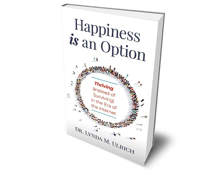 Happiness Is an Option: Thriving (Instead of Surviving) in the Era of the Internetby Lynda Ulrich - COURTESY