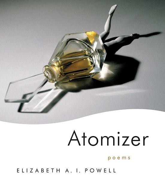 Atomizer by Elizabeth A.I. Powell, Louisiana State University Press, 112 pages. $19.95. - COURTESY LSU PRESS