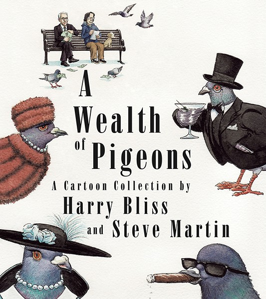 A Wealth of Pigeons by Harry Bliss and Steve Martin, Celadon Books, 272 pages. $28. - COURTESY