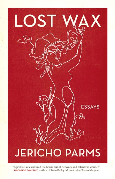 Lost Wax: Essays by Jericho Parms. University of Georgia Press, 168 pages. $24.95.