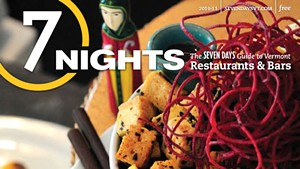 7 Nights: The 'Seven Days' Guide to Vermont Restaurants and Bars (2010-11)