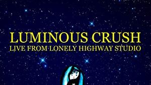 Luminous Crush, Live From Lonely Highway Studio