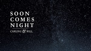 Carling & Will, Soon Comes Night