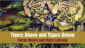 Sarah Munro and Mark LeGrand, Tigers Above and Tigers Below