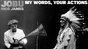 Jobu & Rico James, My Words, Your Actions