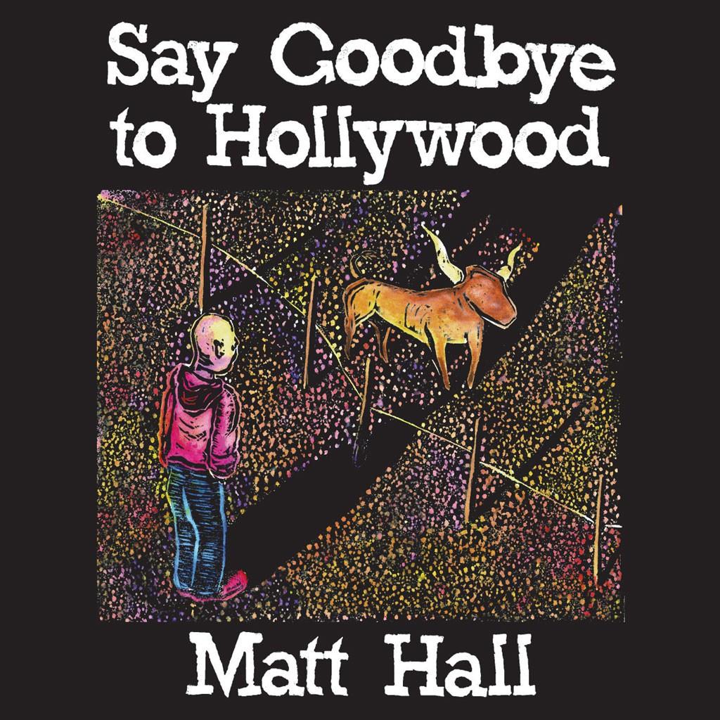 Matt Hall, 'Say Goodbye to Hollywood'